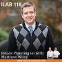 Artwork for 118: Estate Planning 101 with Matthew Wiley