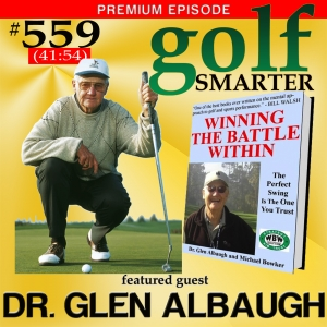 559 Premium: Play Better Golf Using Your Imagination with Dr. Glen Albaugh
