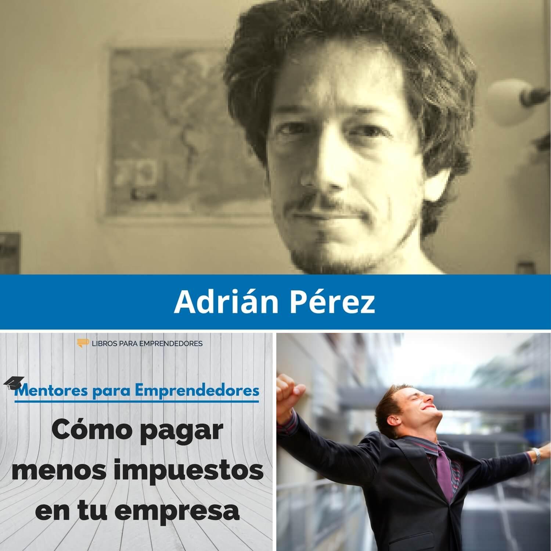 Cómo pagar menos impuestos en tu empresa, con Adrián Pérez - Mentores para Emprendedores