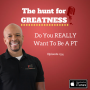 Artwork for Episode 254: Do You REALLY Want To Be A PT