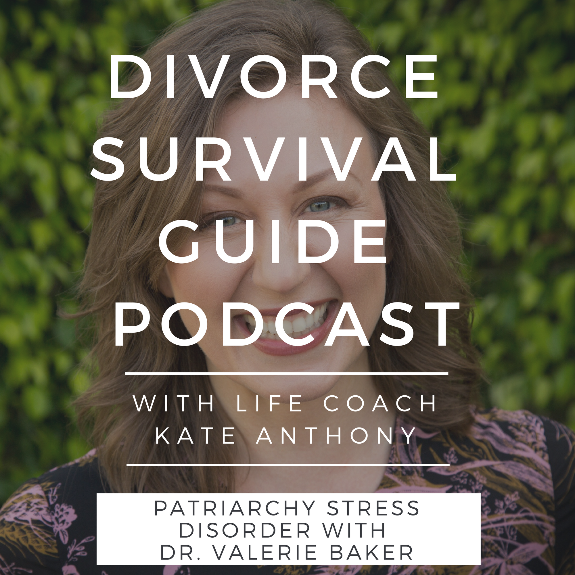 The Divorce Survival Guide Podcast - Patriarchy Stress Disorder with Dr. Valerie Baker