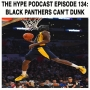 Artwork for The Hype Podcast episode 134 Black panthers can't dunk