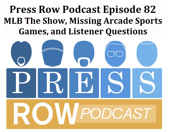 Press Row Podcast - MLB The Show, MIA Arcade Games, Listener Questions