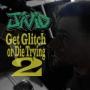 Artwork for Get Glitch Or Die Tryin Vol.2
