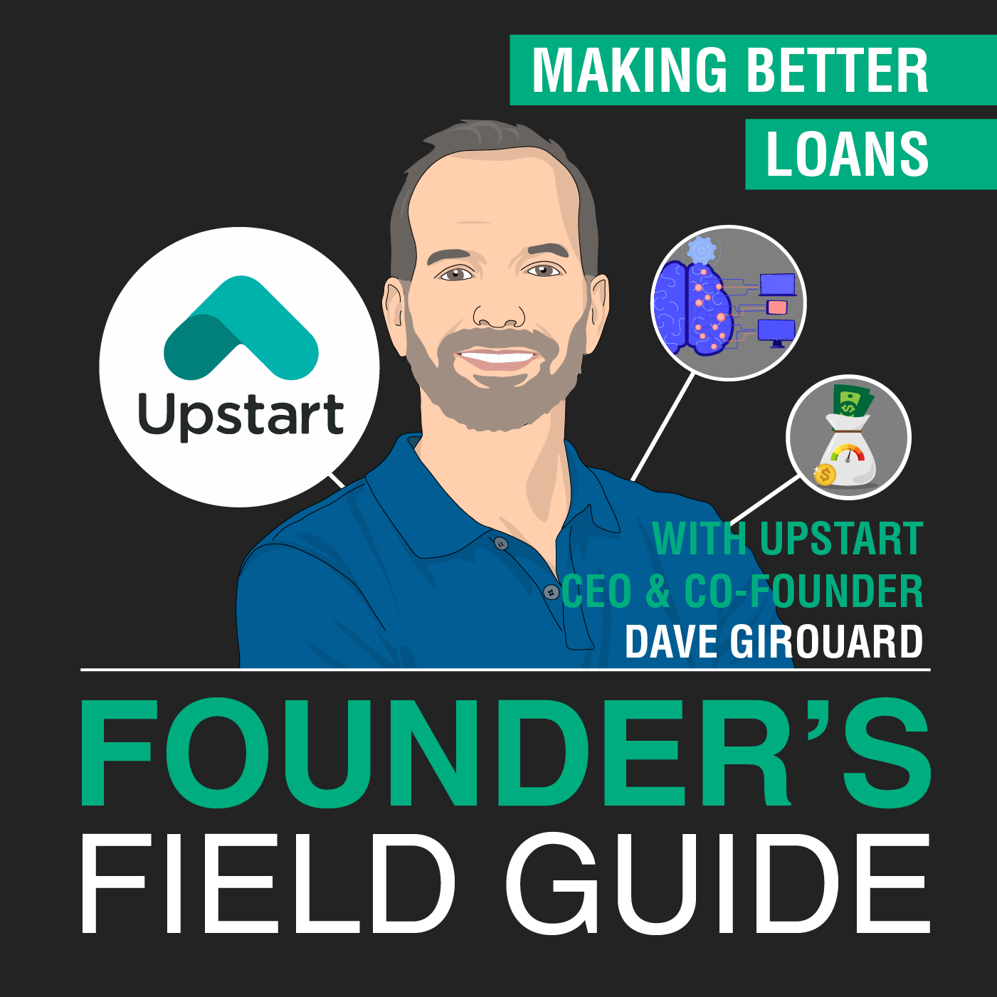Dave Girouard - Making Better Loans - [Founder's Field Guide, EP. 52]