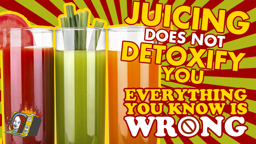 Juicing Does NOT Detoxify You - EVERYTHING YOU KNOW IS WRONG