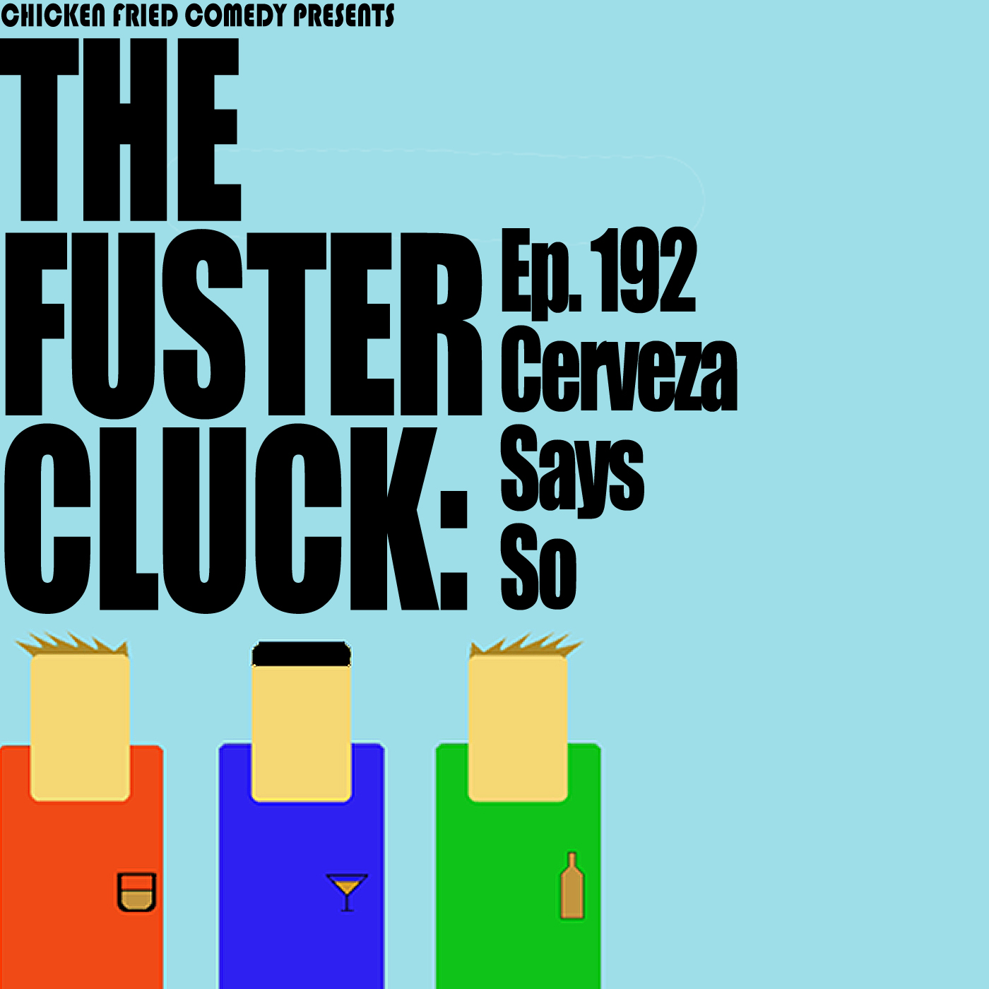 The Fustercluck Ep 192: Cerveza Says So