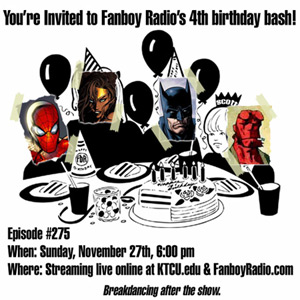 Fanboy Radio #275 - 4 Year B-Day Bash!!