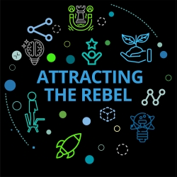 Capital H: Putting humans at the center of work: Attracting the rebel: Talent that drives reinvention and innovation