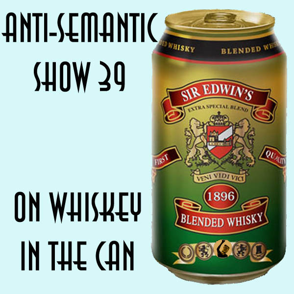 Episode 39 - On Whiskey In the Can