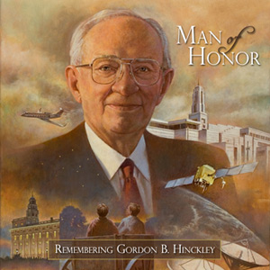 """Man of Honor--Remembering Gordon B. Hinckley"" a musical tribute CD benefitting The Perpetual Education Fund"