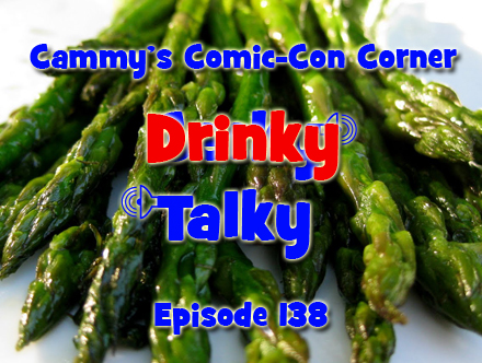 Cammy's Comic-Con Corner - Drinky Talky - Episode 138