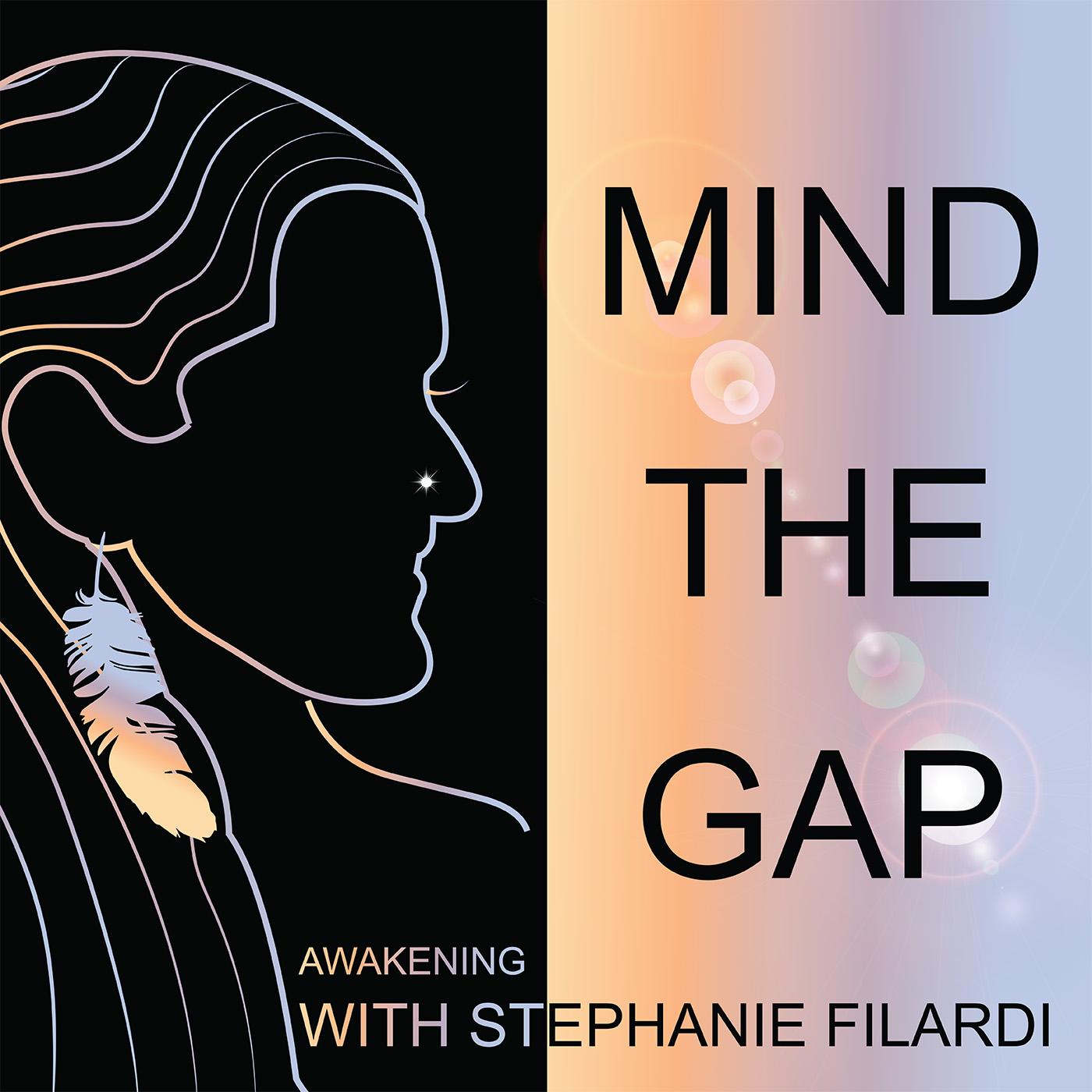 Mind the Gap - Awakening with Stephanie Filardi podcast show image
