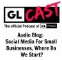 Artwork for Audio Blog: Social Media For Small Businesses,  Where Do We Start?