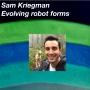 Artwork for Sam Kriegman on evolving robot forms