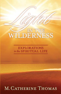"""Light in the Wilderness - Explorations in the Spiritual Life"" by M. Catherine Thomas"