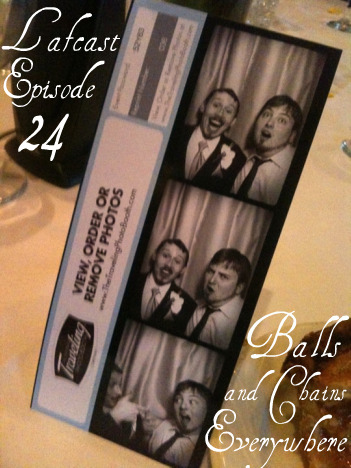 Episode 24: Balls And Chains Everywhere (Recorded at Josh Stifter's Wedding, 06/19/10)