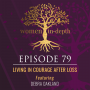 Artwork for 79: Living In Courage After Loss with Debra Oakland