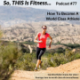 Artwork for #77 - How To Become A World Class Athlete