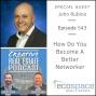 Artwork for 543 - How Do You Become A Better Networker - John Rubino