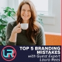 Artwork for Top 5 Branding Mistakes with Laura Rees