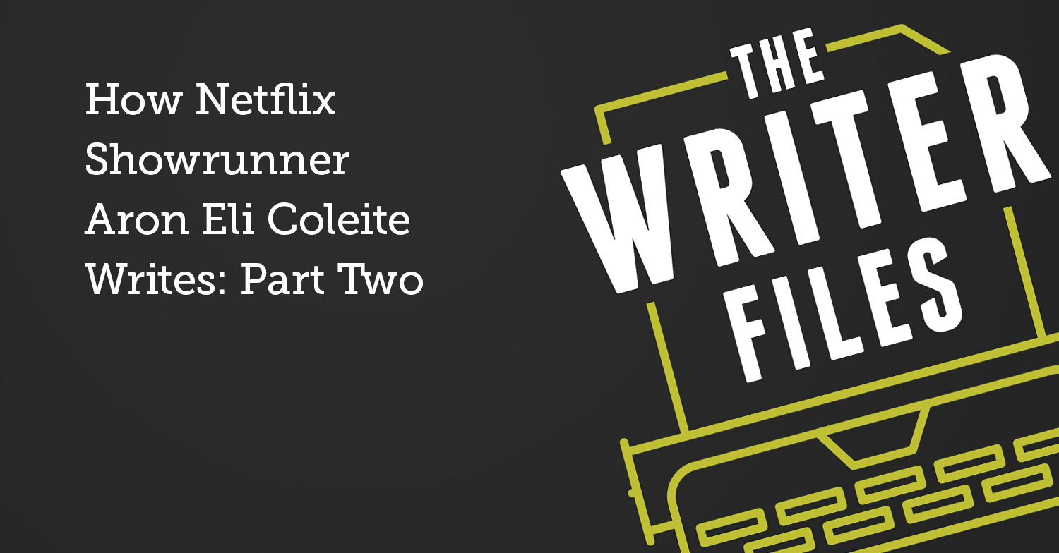 How Netflix Showrunner Aron Eli Coleite Writes: Part Two