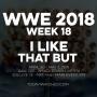 Artwork for WWE 2018 Week 18 I Like That But