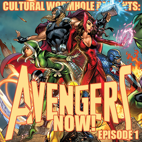 Cultural Wormhole Presents: Avengers Now! Episode 1