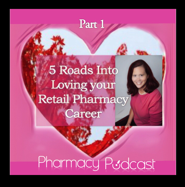 5 Roads Into Loving Your Retail Pharmacy Career - Part 1 - Pharmacy Podcast Episode 347
