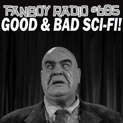 Fanboy Radio #305 - Good & Bad Sci-Fi