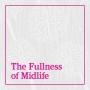 Artwork for The Fullness of Midlife - Dr. Stacey Rosen - 2018