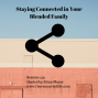 Artwork for 139: Staying Connected in Your Blended Family