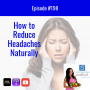 """Artwork for Episode #198: """"How to Reduce Headaches Naturally"""""""