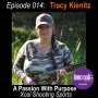 Artwork for Episode 014: A Passion With Purpose, Tracy Kienitz of Xcel Shooting Sports