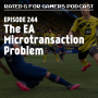 Artwork for Episode 244 - The EA Microtransaction Problem