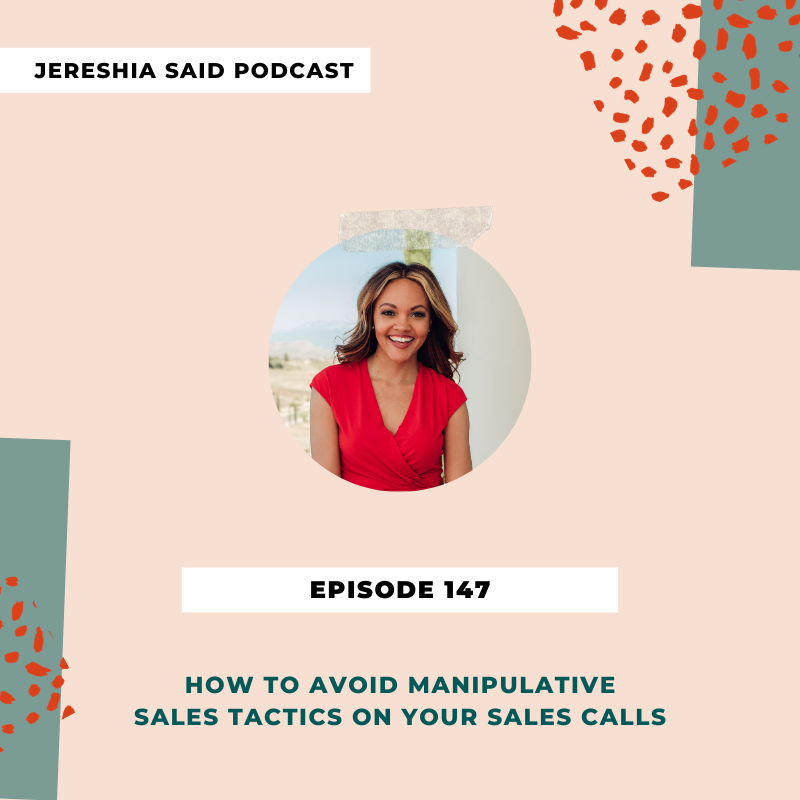 Jereshia Said Podcast - Episode #147- How To Avoid Manipulative Sales Tactics On Your Sales Calls
