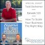 Artwork for 520 How To Scale Your Real Estate Business The Right Way - Todd Dexheimer