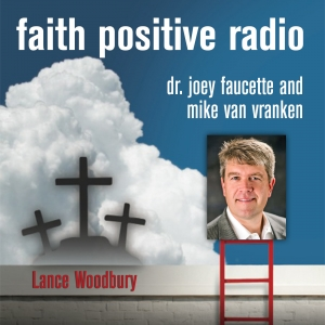 Faith Positive Radio: Lance Woodbury