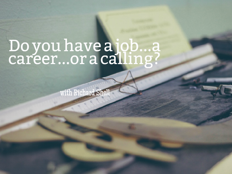 """Job, Career, or Calling?"" with Richard Shell"