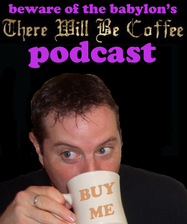 the there will be coffee podcast - beware of the babylon