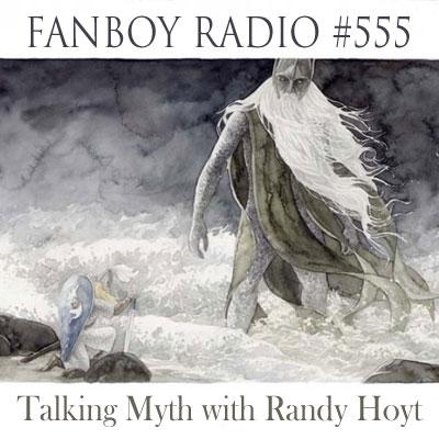 Fanboy Radio #555 - Talking Myth with Randy Hoyt