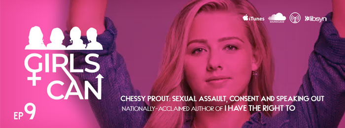 Girls Can Podcast | Chessy Prout | I Have A Right To | Ep9 | Sexual Assault | #metoo