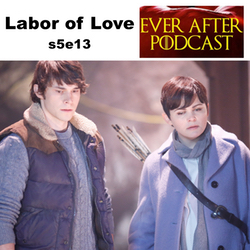 Labor of Love s5e13 - Ever After: The Once Upon a Time Podcast
