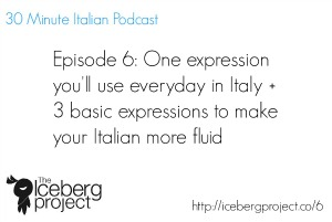 [Podcast 6] One expression you'll use everyday in Italy + 3 basic expressions to make your Italian more fluid