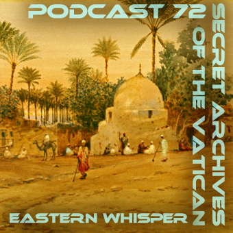 Eastern Whisper - Secret Archives of the Vatican Podcast 72