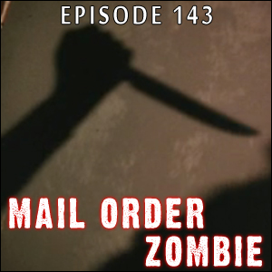 Mail Order Zombie: Episode 143