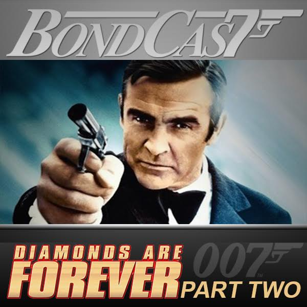 BondCast: Diamonds Are Forever Pt 2