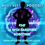 Who's He? Podcast #247 Ja tvoi Rabotnik robotnik