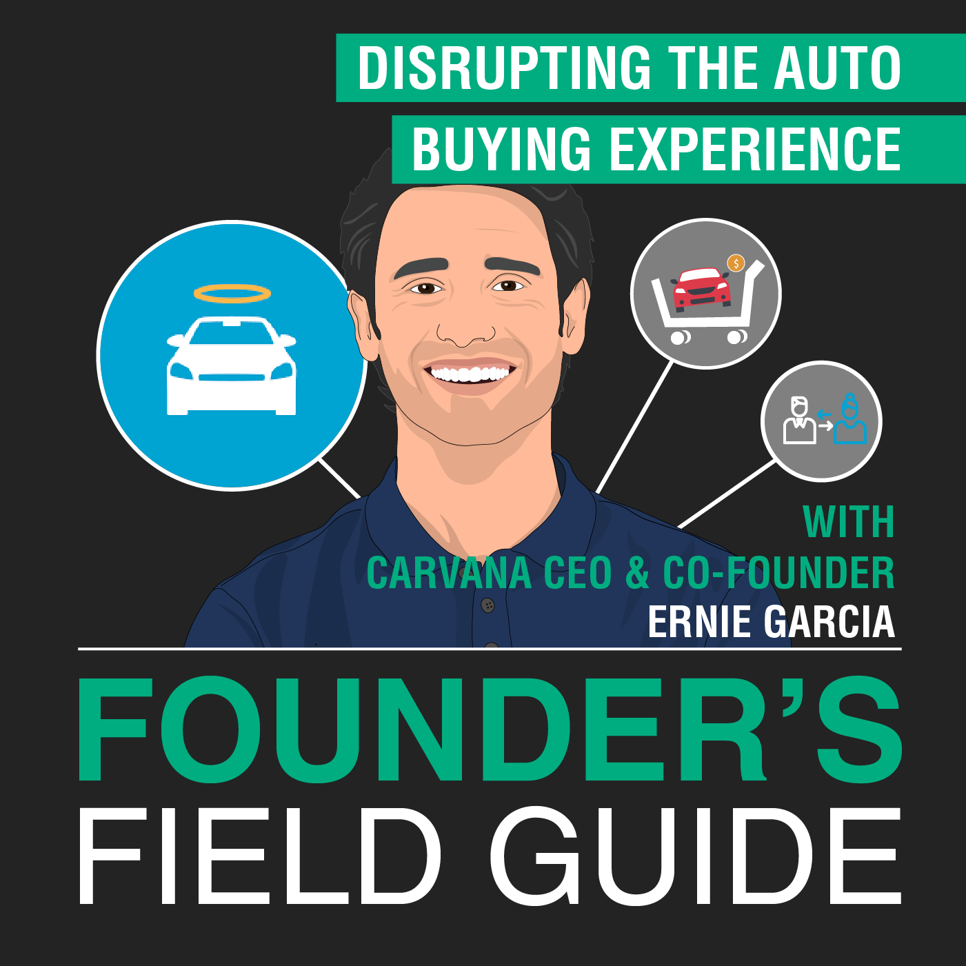 Ernie Garcia - Disrupting the Auto Buying Experience - [Founder's Field Guide, EP. 45]