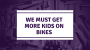 Artwork for We Must Get More Kids on Bikes